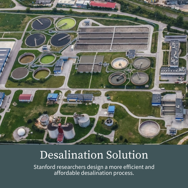 Desalination Solution; Stanford researchers design a more efficient and affordable desalination process.