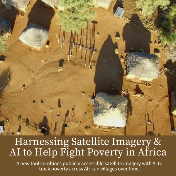 A new tool combines publicly accessible satellite imagery with AI to track poverty across African villages over time.