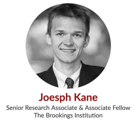 Joesph Kane; Senior Research Associate and Associate Fellow, The Brookings Institute