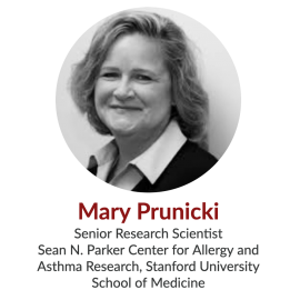 Mary Prunicki, Senior Research Scientist, Sean N. Parker Center for Allergy and Asthma Research, Stanford University School of Medicine
