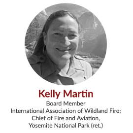 Kelly Martin, Board Member, International Association of Wildland Fire; Chief of Fire and Aviation, Yosemite National Park (ret.)